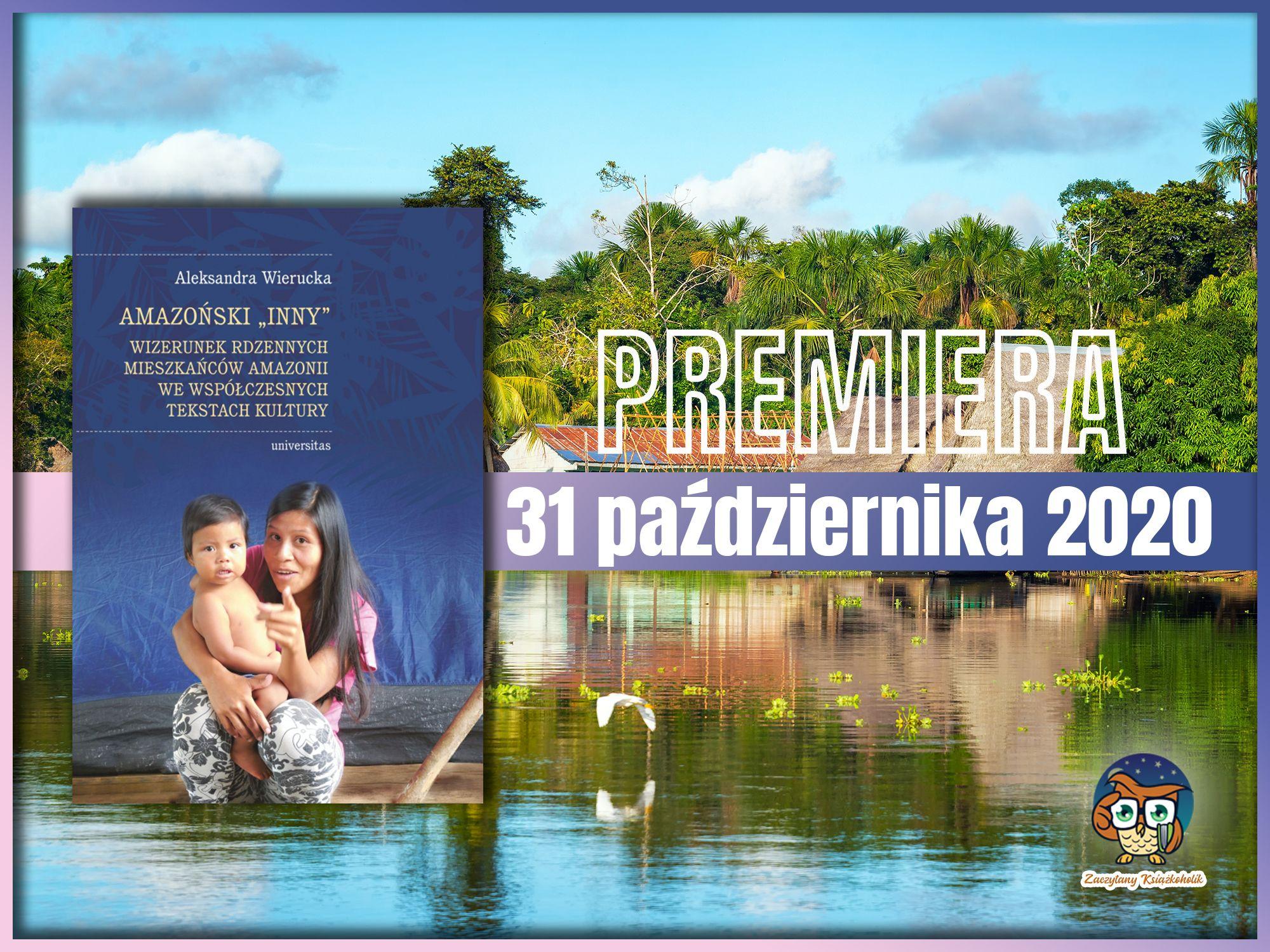Amazoński Inny. Wizerunek rdzennych mieszkańców Amazonii we współczesnych tekstach kultury, zaczytanyksiazkoholik.pl