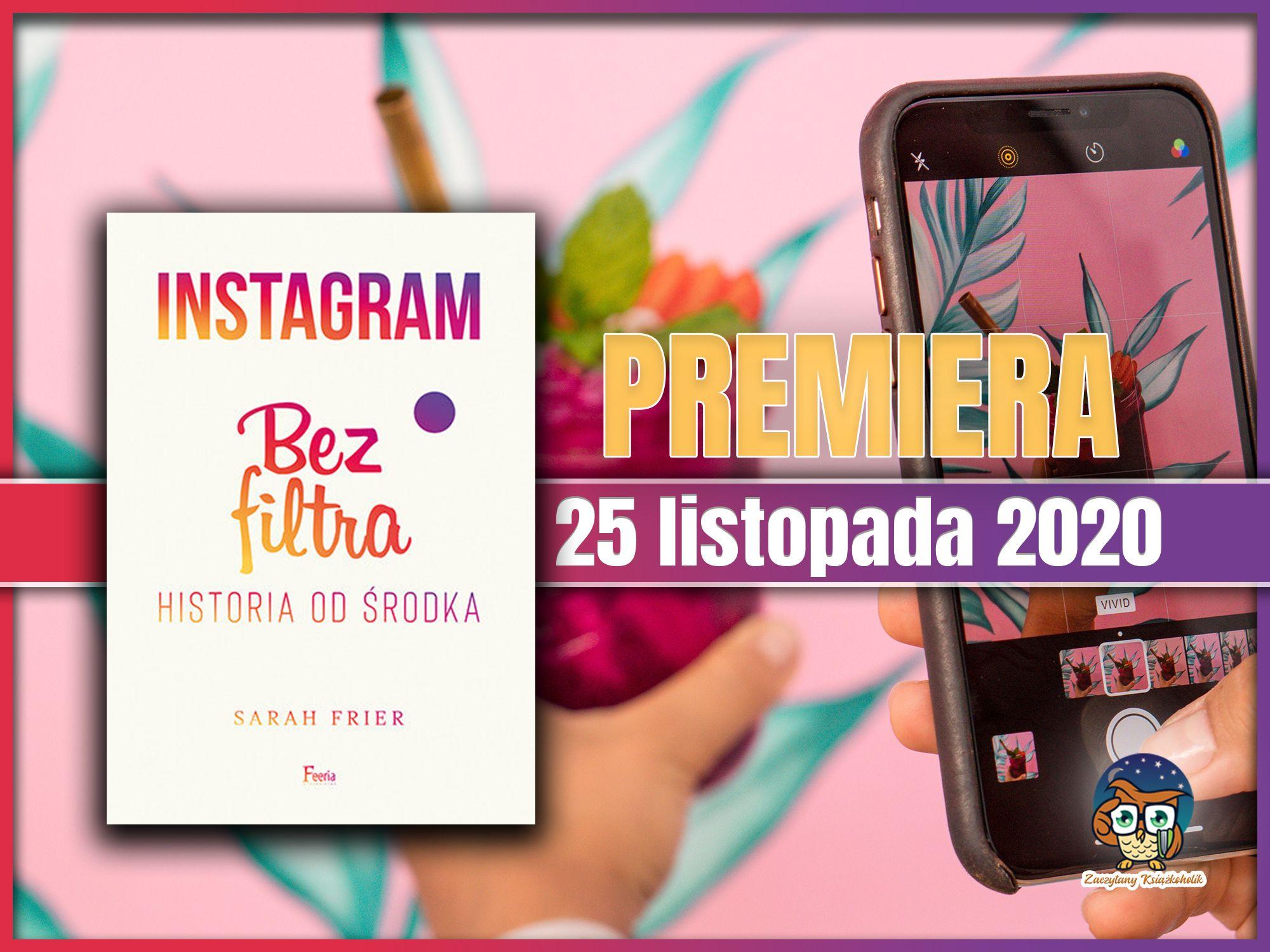 Instagram Bez filtra, Sarah Frier, zaczytanyksiazkoholik.pl