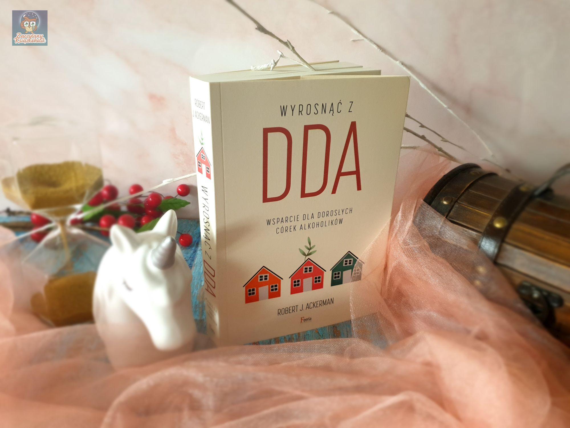 Wyrosnąć z DDA. Wsparcie dla dorosłych córek alkoholików, Robert Ackerman, zaczytanyksiazkoholik.pl