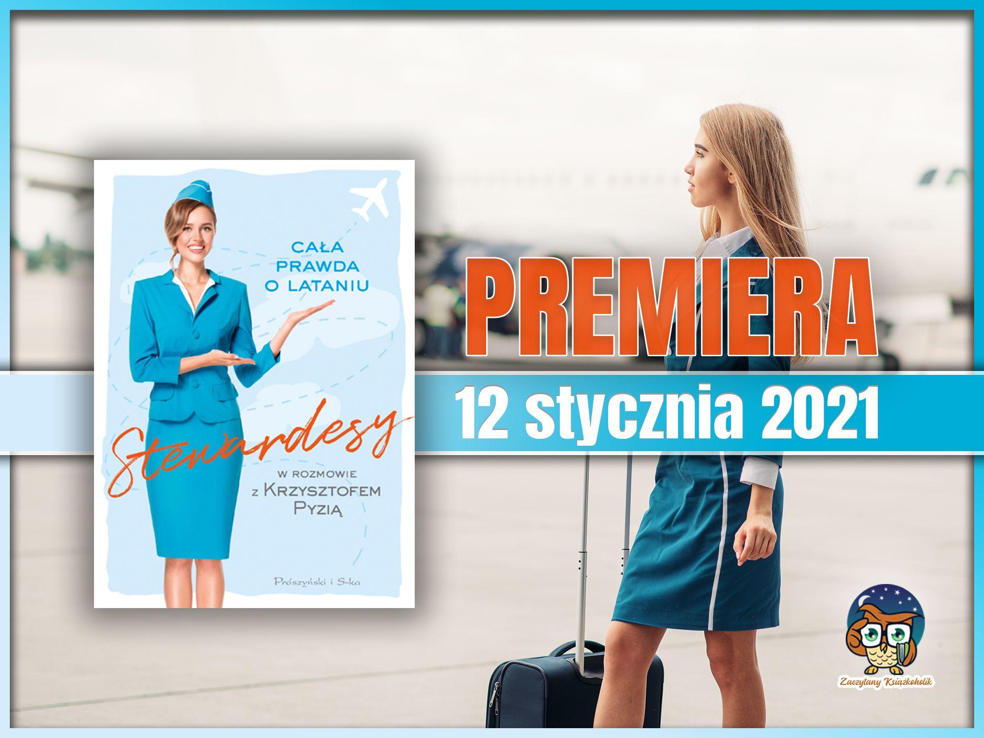 Stewardesy. Cała prawda o lataniu, Krzystzof Pyzia, zacyztanyksiazkoholik.pl