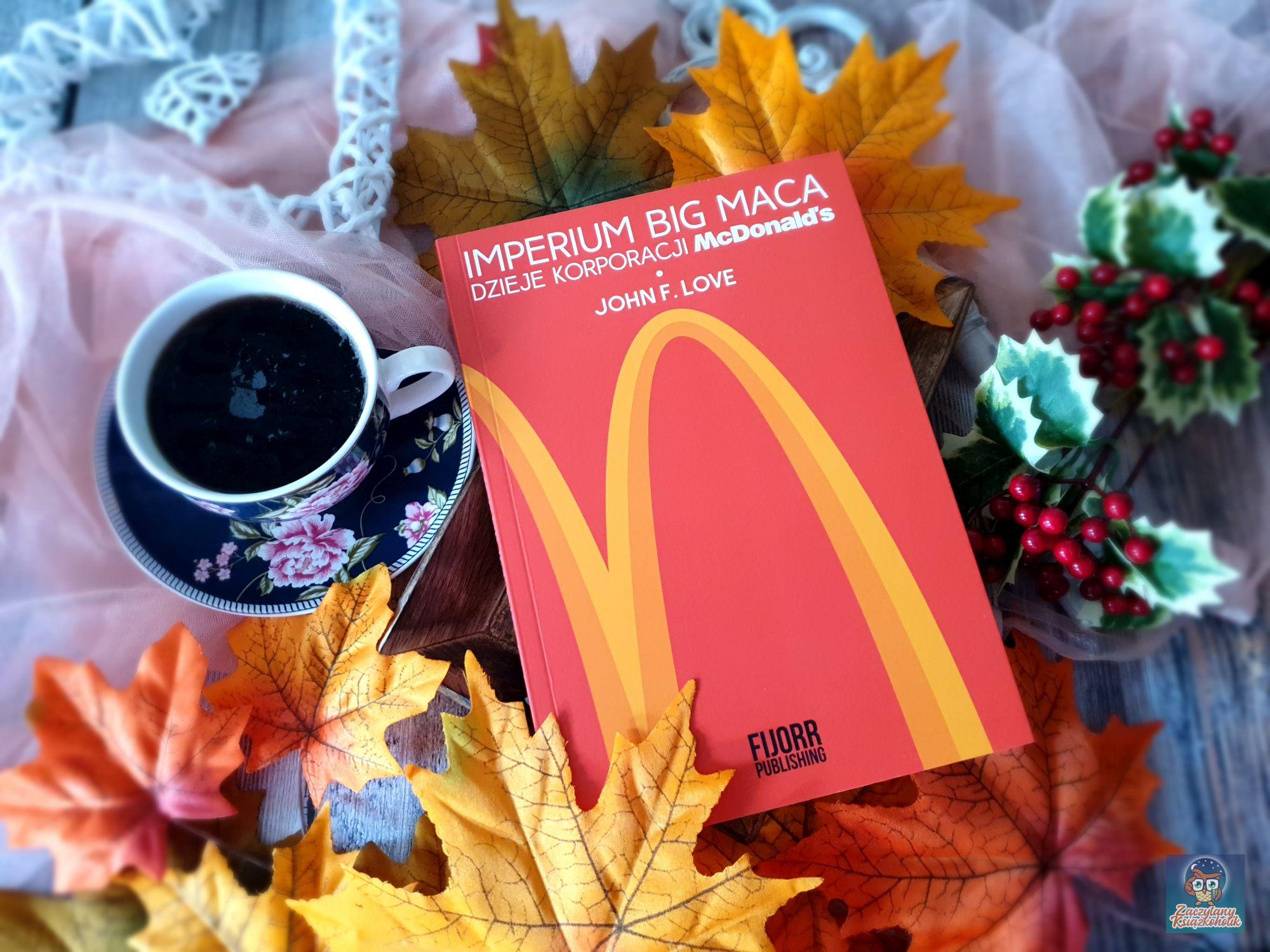 Imperium Big Maca. Dzieje korporacji McDonalds, John F. Love, zaczytanyksiazkoholik.pl