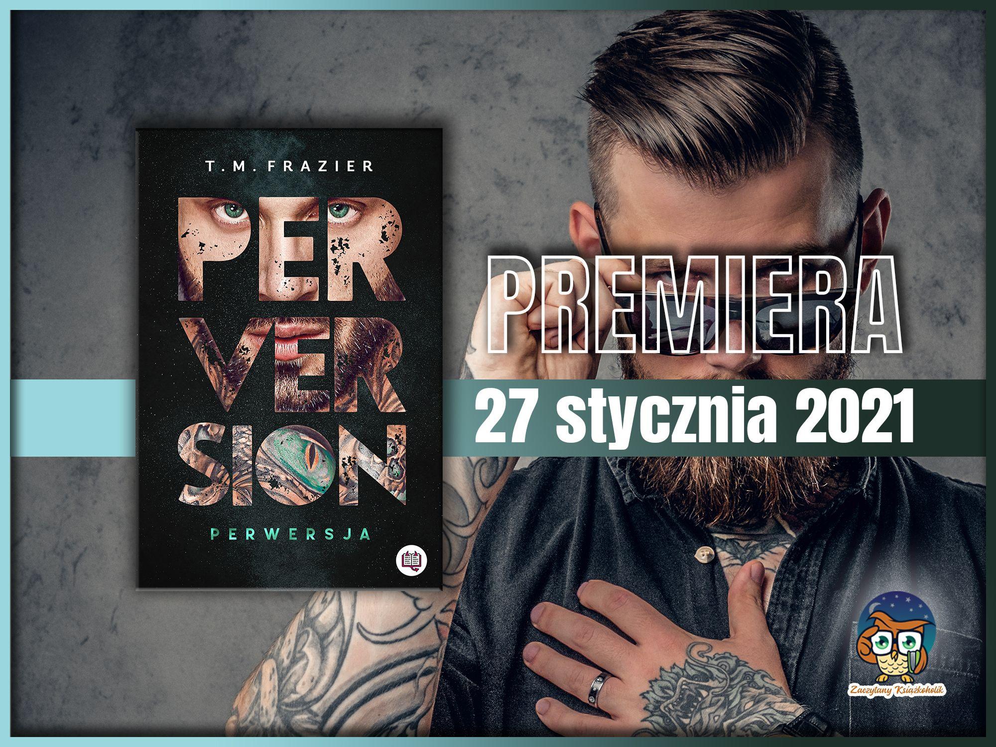 Perversion. Perwersja, T.M. Frazier, zaczytanyksiazkoholik.pl