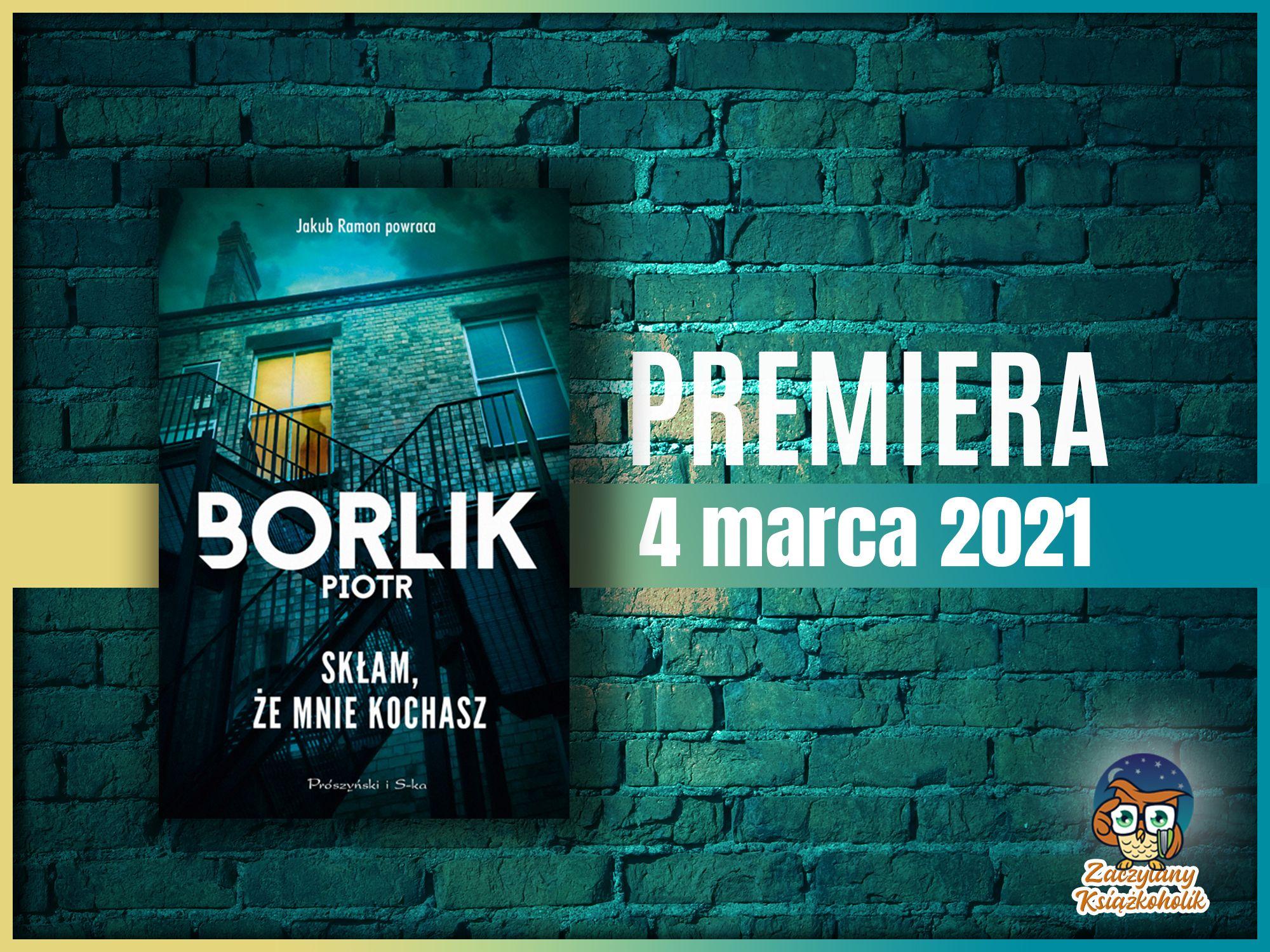 Skłam, że mnie kochasz, Piotr Borlik, zaczytanyksiazkoholik.pl