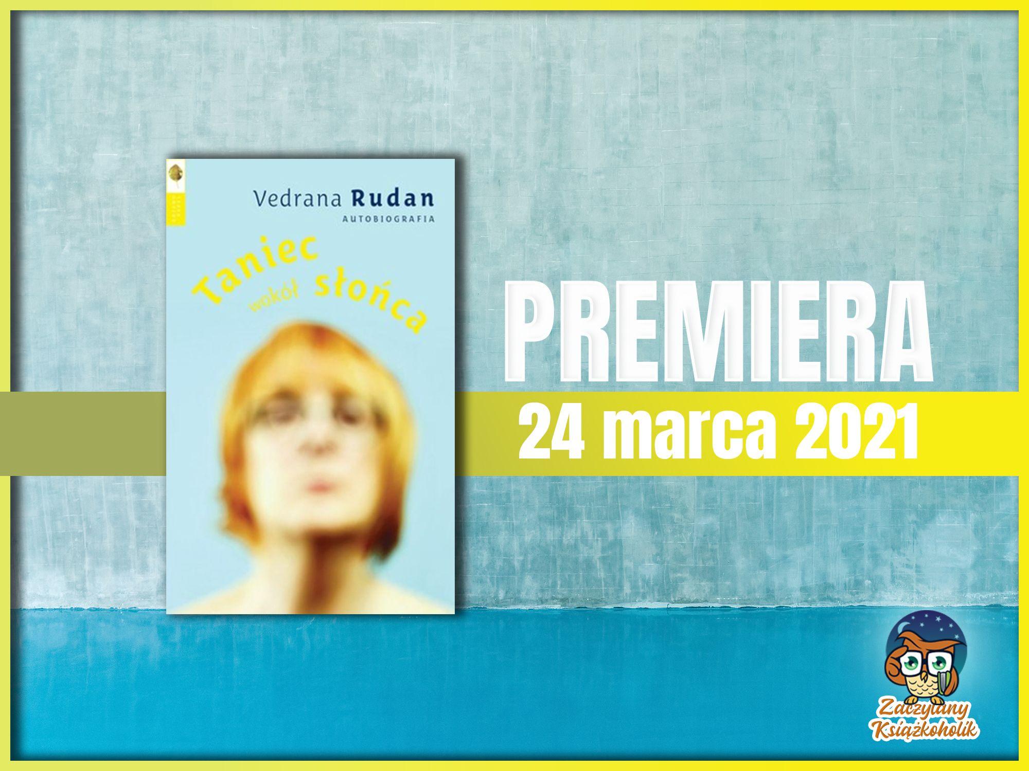 Taniec wokół słońca. Autobiografia, Vedrana Rudan, zaczytanyksiazkoholik.pl
