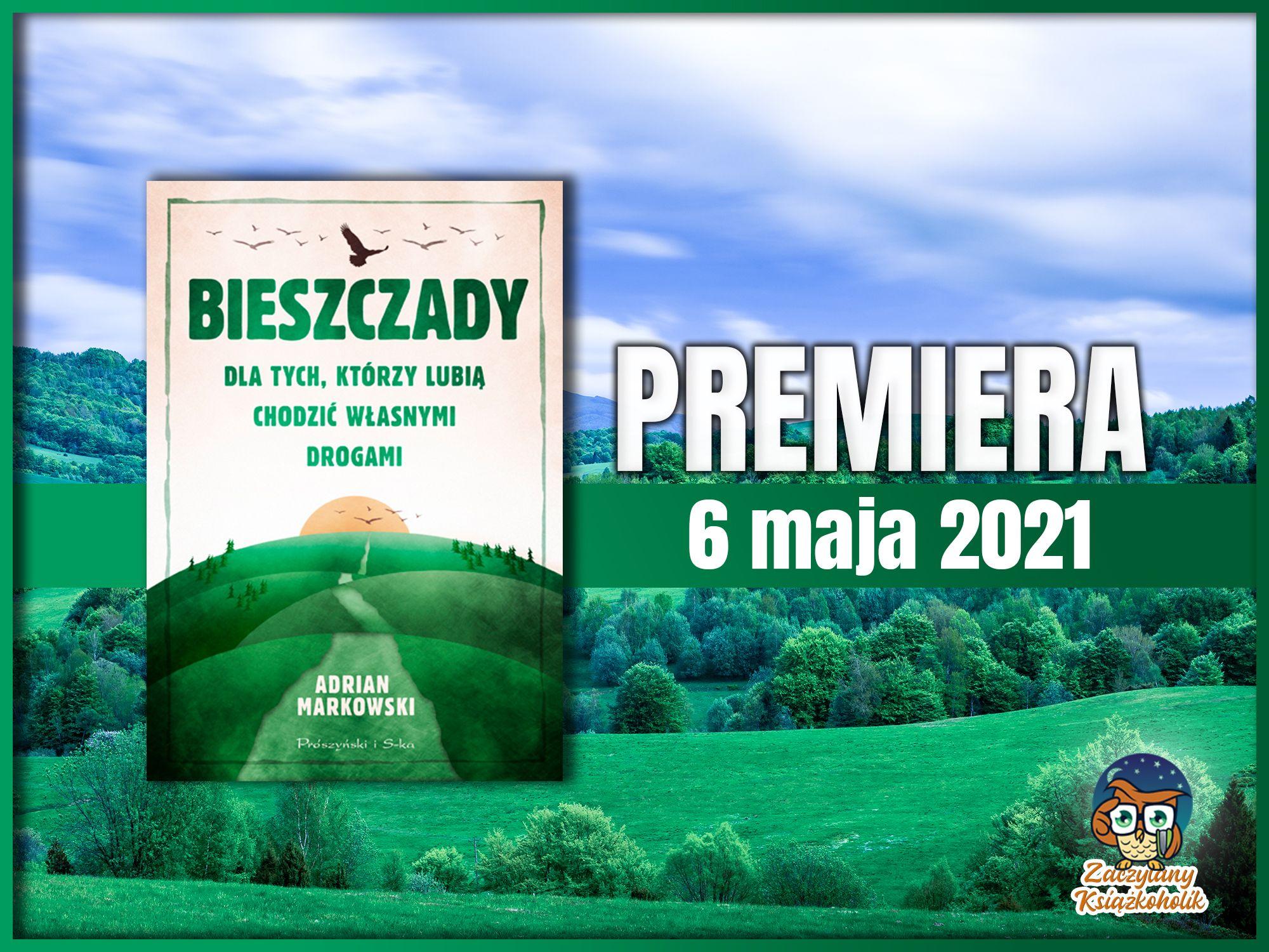 Bieszczady. Dla tych, którzy lubią chodzić własnymi drogami, Adrian Markowski, zaczytanyksiazkoholik.pl