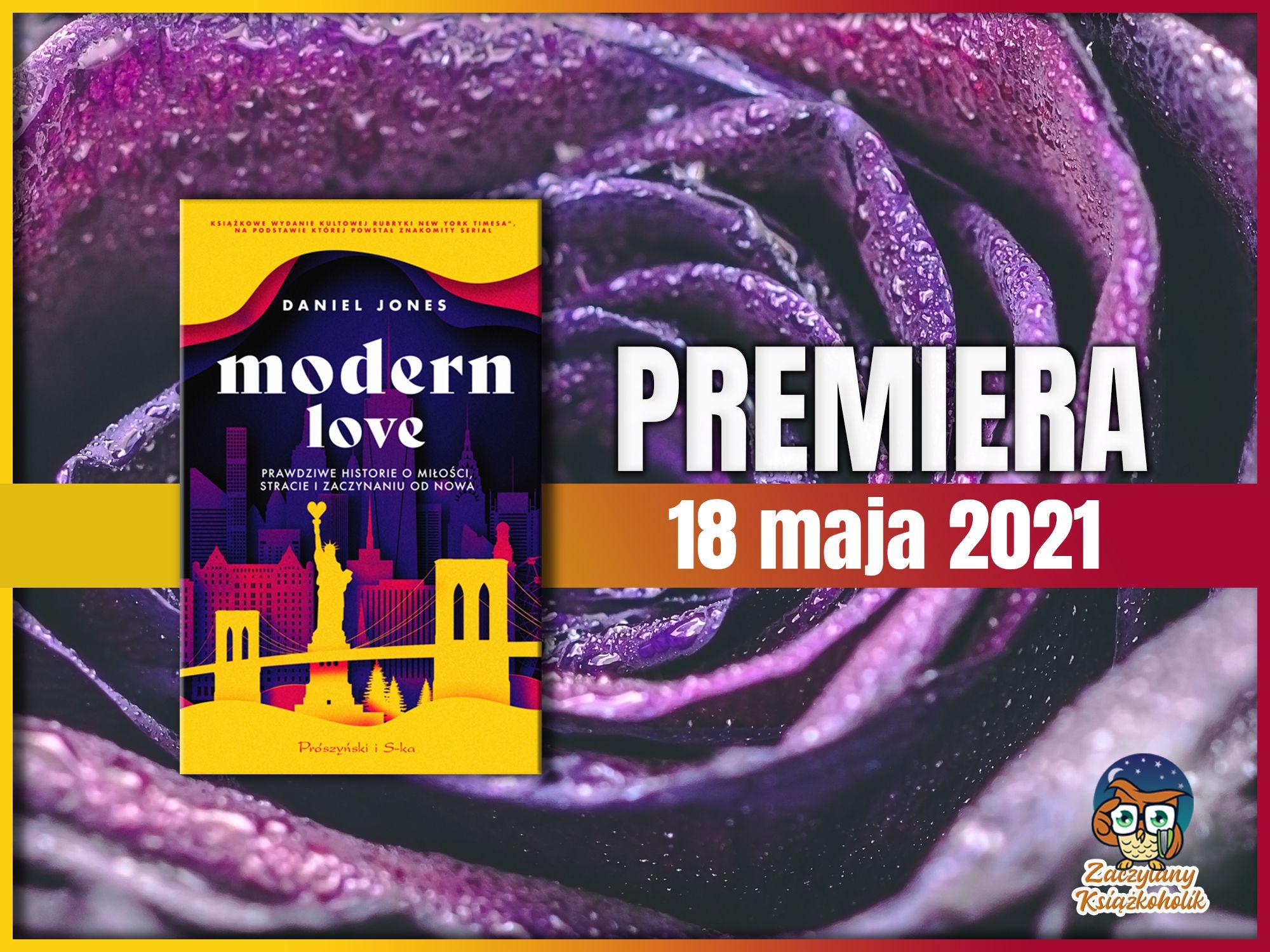 Modern Love. Prawdziwe historie o miłości, stracie i zaczynaniu od nowa, Daniel Jones