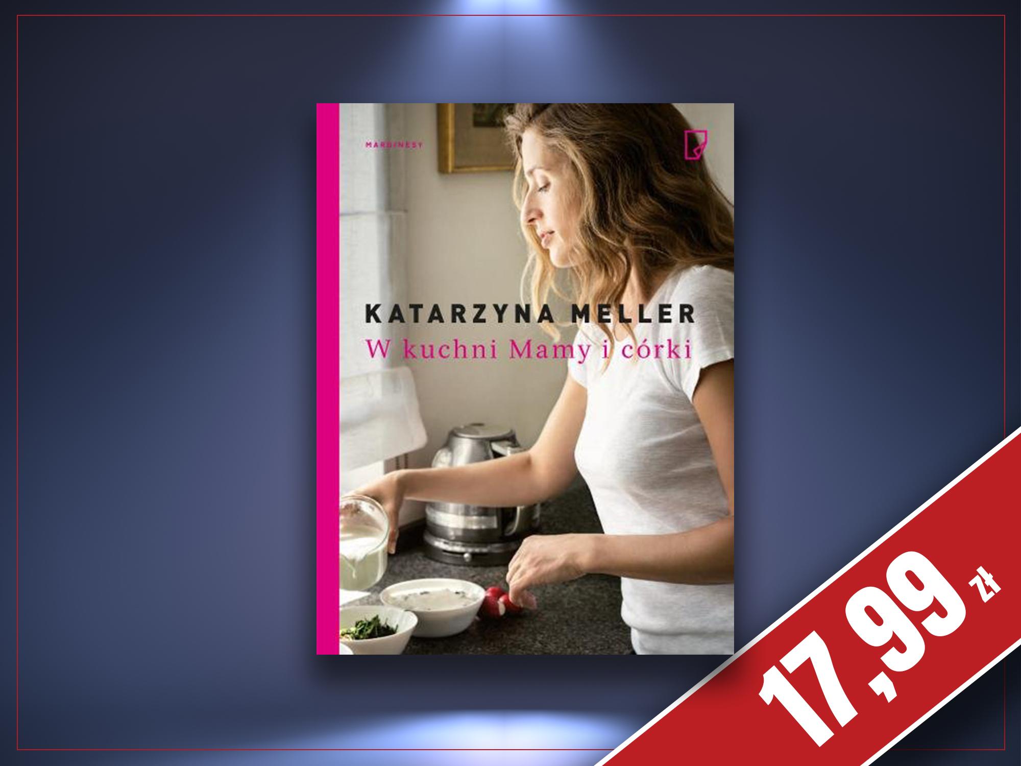 W kuchni Mamy i córki, Katarzyna Meller