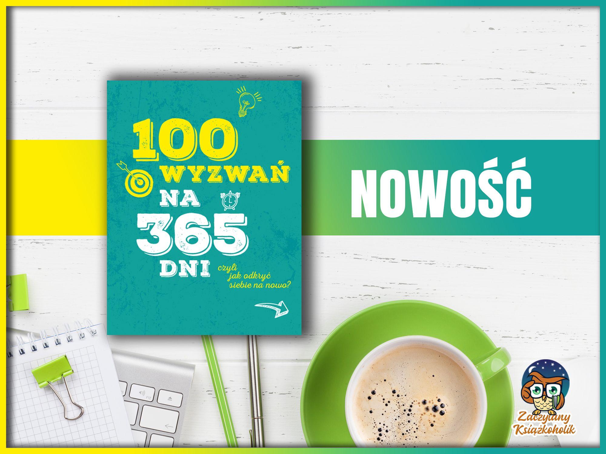 100 wyzwań na 365 dni, czyli jak odkryć siebie na nowo, Sabine Hausmann, zaczytanyksiazkoholik.pl