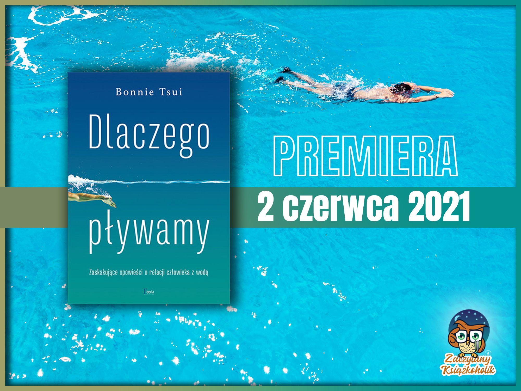 Dlaczego pływamy. Zaskakujące opowieści o relacji człowieka z naturą, Bonnie Tsui, zaczytanyksiazkoholik.pl