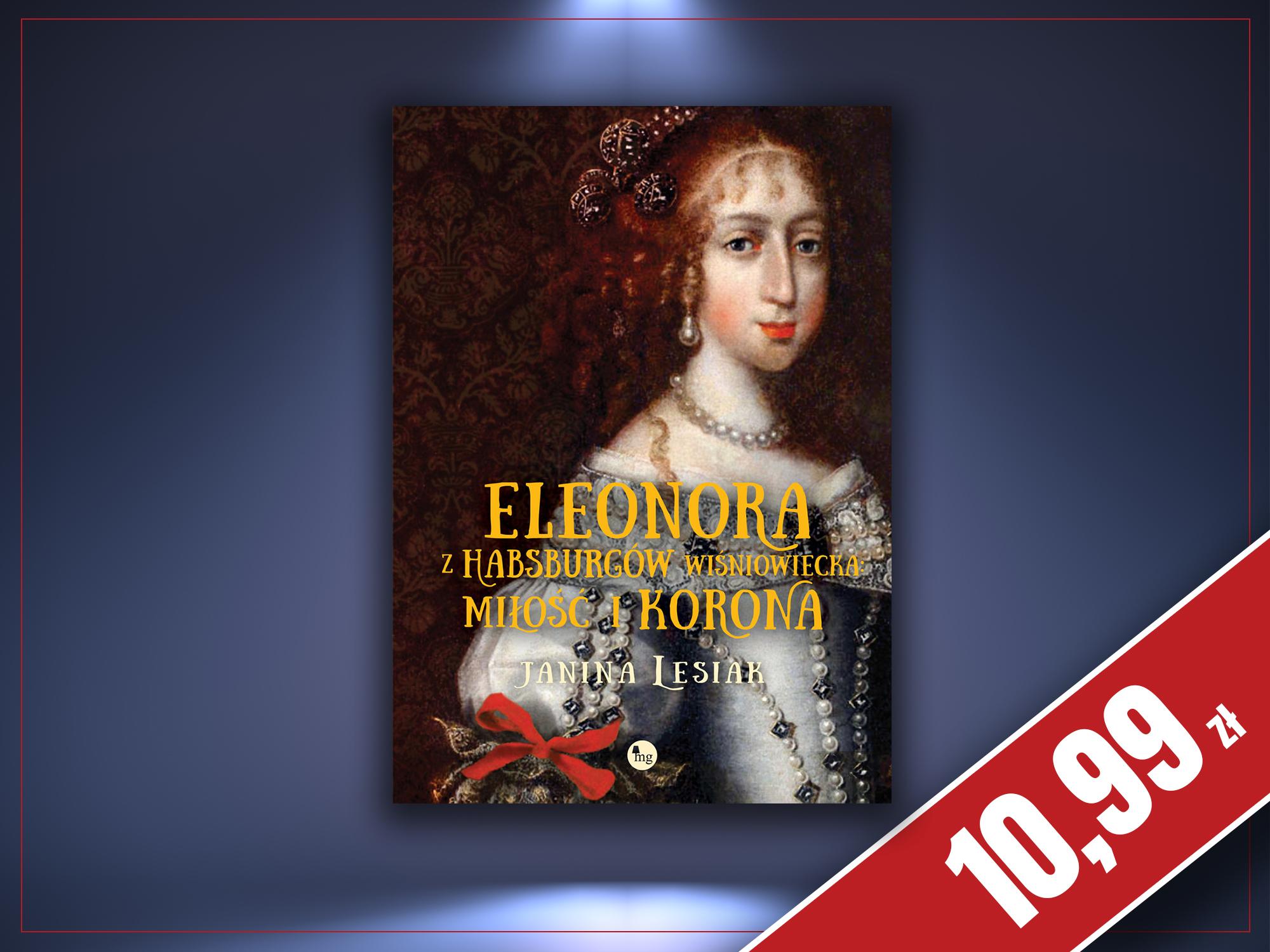 Eleonora z Habsburgów Wiśniowiecka. Miłość i korona, Janina Lesiak