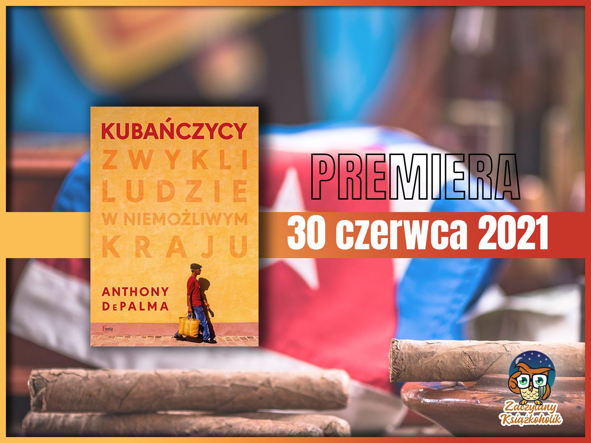 Kubańczycy. Zwykli ludzie w niemożliwym kraju, Anthony DePalma, zaczytanyksiazkoholik.pl