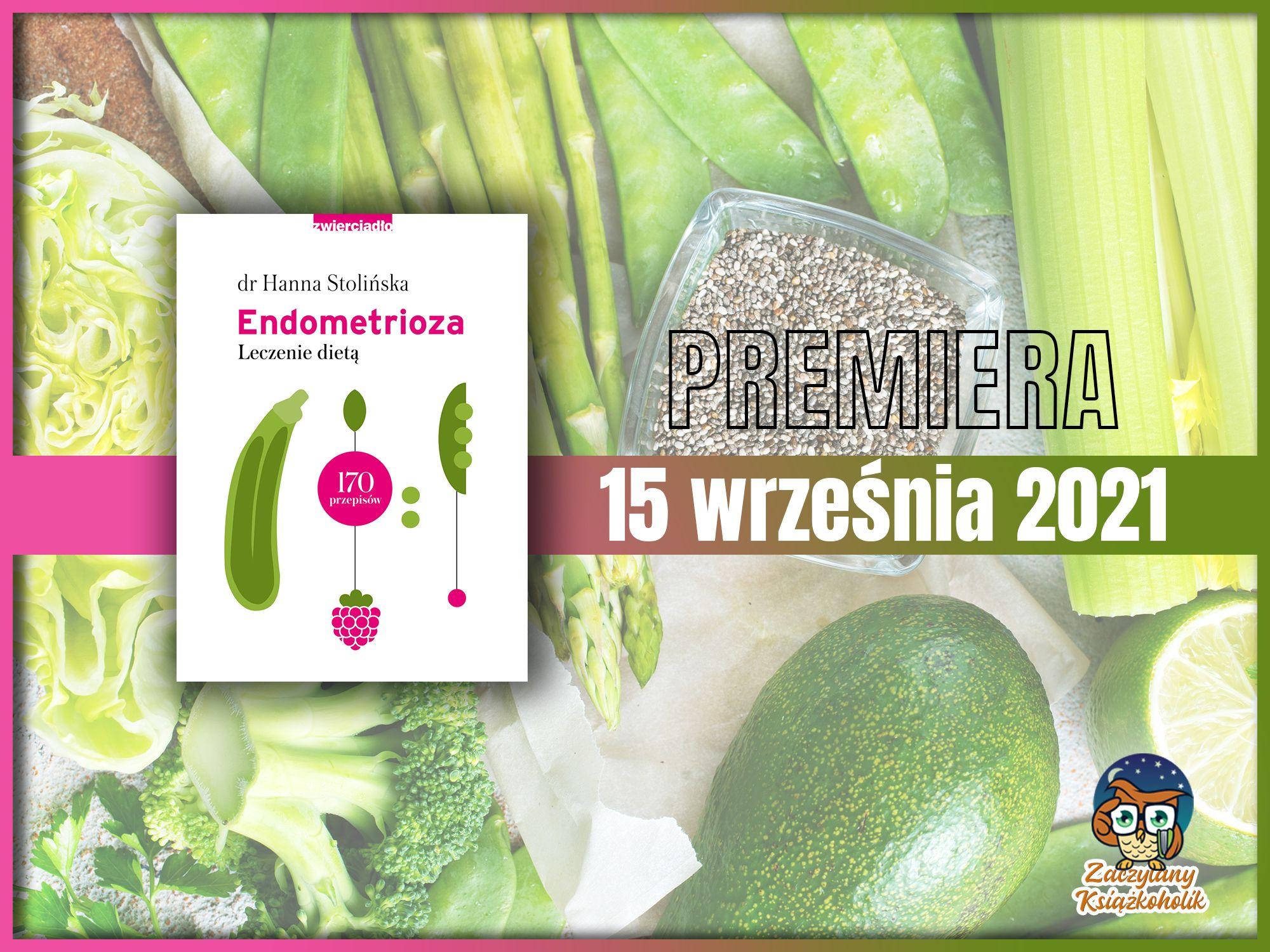 Endometrioza. Leczenie dietą, Hanna Stolińska-Fiedorowicz, zaczytanyksiazkoholik.pl