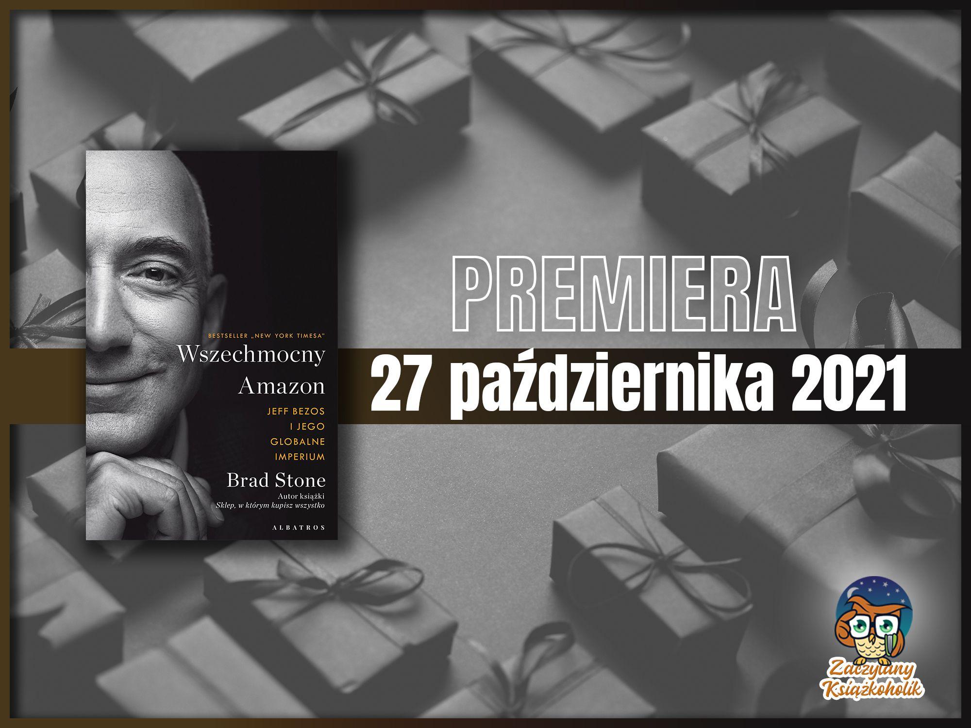 Wszechmocny Amazon.Jeff Bezos i jego globalne imperium, Brad Stone, zaczytanyksiazkoholik.pl